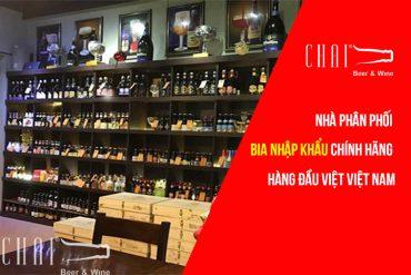 Chai Việt Nam – Nhà phân phối bia nhập khẩu chính hãng hàng đầu Việt Nam